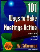 101 ways to make meetings active : surefire ideas to engage your group