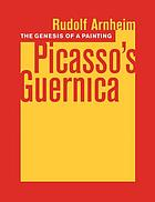 Picasso's Guernica; the genesis of a painting