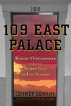 109 East Palace : Robert Oppenheimer and the secret city of Los Alamos