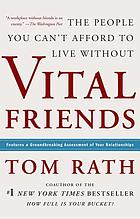 Vital friends : the people you can't afford to live without.