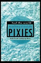 Fool the world : the oral history of a band called Pixies