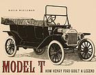 Model T : how Henry Ford built a legend