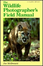 The wildlife photographer's field manual : capturing wildlife in photographs