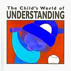 The child's world of understanding