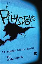 Phobic : modern horror stories Stories from the fear and now