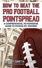 How to beat the pro football pointspread a comprehensive, no-nonsense guide to picking NFL winners