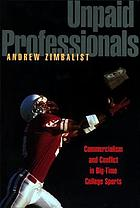 Unpaid professionals : commercialism and conflict in big-time college sports