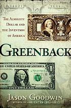 Greenback : the almighty dollar and the invention of America