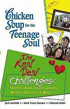Chicken soup for the teenage soul's the real deal : challenges : stories about disses, losses, messes, stresses & more