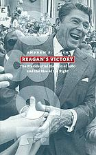 Reagan's victory : the presidential election of 1980 and the rise of the right