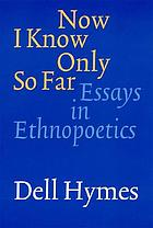 Now I know only so far : essays in ethnopoetics