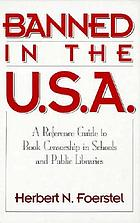 Banned in the U.S.A. : a reference guide to book censorship in schools and public libraries