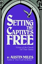 Setting the captives free : victims of the church tell their stories