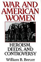 War and American women : heroism, deeds, and controversy