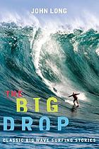 The big drop! : classic big wave surfing stories