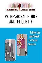 Mastering career skills : professional ethics and etiquette