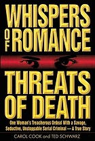 Whispers of romance, threats of death : one woman's treacherous ordeal with a savage, seductive, unstoppable serial criminal--a true story