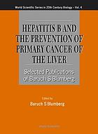 Hepatitis B and the prevention of primary cancer of the liver selected publications of Baruch S. Blumberg