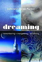 Dreaming : remembering, interpreting, benefiting