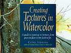 Creating textures in watercolor : a guide to painting 83 textures from grass to glass to tree bark to fur