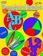 Preschool basics : alphabet, colors, numbers, shapes : activities for building core knowledge