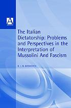 The Italian dictatorship : problems and perspectives in the interpretation of Mussolini and fascism