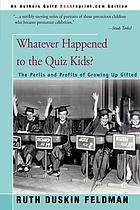Whatever happened to the Quiz Kids? : perils and profits of growing up gifted