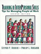 Training in interpersonal skills : Tips for managing people at work