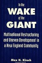 In the wake of the giant : multinational restructuring and uneven development in a New England community