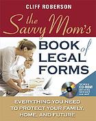 The savvy mom's book of legal forms : everything you need to protect your family, home, and future