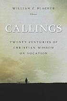 Callings : twenty centuries of Christian wisdom on vocation