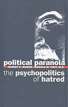 Political paranoia : the psychopolitics of hatred