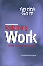 Reclaiming work : beyond the wage-based society