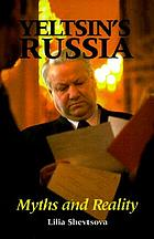 Yeltsin's Russia : myths and reality