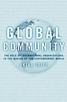 Global community : the role of international organizations in the making of the contemporary world