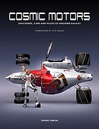 Cosmic motors : spaceships, cars and pilots of another galaxy