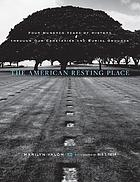 The American resting place : four hundred years of history through our cemeteries and burial grounds