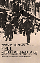 Yekl ; and the imported bridegroom and other stories of the New York ghettoYekl a tale of the New York Ghetto