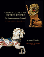 Gilded lions and jeweled horses : the synagogue to the carousel