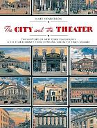 The city and the theatre : New York playhouses from Bowling Green to Times Square