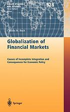 Globalization of financial markets : causes of incomplete integration and consequences for economic policy