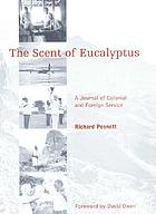 The scent of eucalyptus : a journal of colonial and foreign service