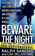 Beware the night : a New York City cop investigates the supernatural