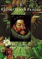 Rudolf II and Prague : the court and the city