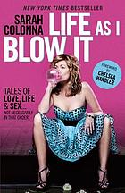 Life as I blow it : tales of love, life & sex-- not necessarily in that order