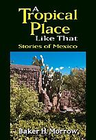 A tropical place like that : stories of Mexico