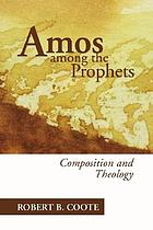 Amos among the Prophets : composition and theology