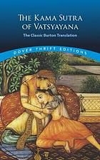 The Kama sutra of Vatsyayana : the classic Burton translation