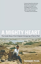 A mighty heart / the inside story of the Al Qaeda kidnapping of Danny Pearl