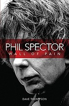Phil Spector : wall of pain